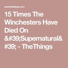 15 Times The Winchesters Have Died On 'Supernatural' - TheThings