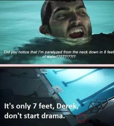 God Derek ! Always trying to make everything more dramatic !