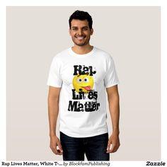 Rap Lives Matter, White T-Shirt