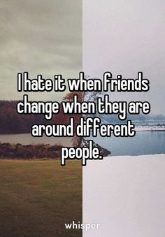 I hate it when friends change when they are around different people. ITS EXHAUSTING! Fake Friend Quotes, Bff Quotes, Mood Quotes, Friendship Quotes, Funny Quotes, Friends Change Quotes, Fake Friends Quotes Betrayal, Qoutes, Whisper Quotes