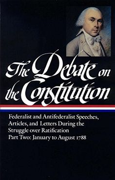 The Debate on the Constitution : Federalist and Antifederalist Speeches, Articles and Letters During the Struggle over Ratification, Part Two: January to August 1788 (Library of America) by Various http://www.amazon.com/dp/094045064X/ref=cm_sw_r_pi_dp_1dE-vb1GT0VNQ
