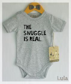 The snuggle is real baby bodysuit. Modern baby clothes. by HandmadeByLula on Etsy https://www.etsy.com/listing/253294605/the-snuggle-is-real-baby-bodysuit-modern