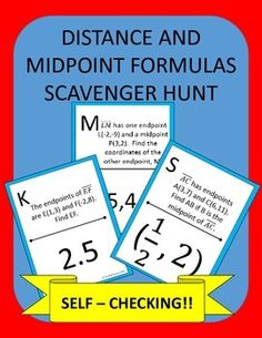 Distance and Midpoint Formulas made fun!Distance and Midpoint Formulas Scavenger Hunt: Students practice the distance and midpoint formulas. Instead of just sitting at their seats doing a worksheet, they can be up moving around the room! Post the pages around your room in a random order.