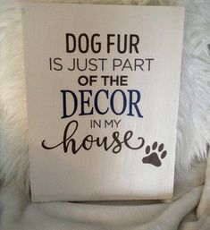 Wood Sign - Dog Fur is just Part of the Decor In My house/Pet Signs/Dog Sign/Pet Lover Gift/Pet Decor/Dog Lover Gift