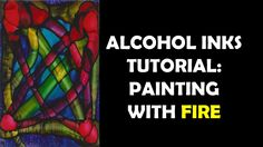 Alcohol Inks Tutorial: Painting with Fire