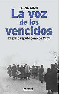La voz de los vencidos. El exilio republicano de 1939. Alicia Alted