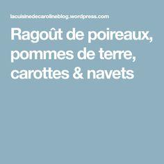 Ragoût de poireaux, pommes de terre, carottes & navets Cooking Food, Eat, Carrots, Apples