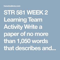 STR 581 WEEK 2 Learning Team Activity Write a paper of no more than 1,050 words that describes and evaluates an organization's innovation strategy.  Use publicly available information including Securities and Exchanges Commission filings.  Choose an organization that is introducing new products or services.  Select an organization according to the following criteria based on team member experience:  Current employer Most recent or former employer Place of business patronized over a period of…