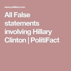 All False statements involving Hillary Clinton | PolitiFact