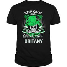 Keep Calm And Drink Like A britany Irish T-shirt #gift #ideas #Popular #Everything #Videos #Shop #Animals #pets #Architecture #Art #Cars #motorcycles #Celebrities #DIY #crafts #Design #Education #Entertainment #Food #drink #Gardening #Geek #Hair #beauty #Health #fitness #History #Holidays #events #Home decor #Humor #Illustrations #posters #Kids #parenting #Men #Outdoors #Photography #Products #Quotes #Science #nature #Sports #Tattoos #Technology #Travel #Weddings #Women