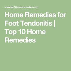 Home Remedies for Foot Tendonitis | Top 10 Home Remedies