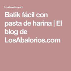 Batik fácil con pasta de harina   El blog de LosAbalorios.com