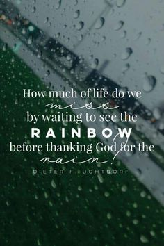 Don't forget to thank God for the rain.