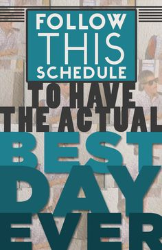 Follow This Schedule And You'll Have The Best Day Ever