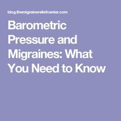 Barometric Pressure and Migraines: What You Need to Know