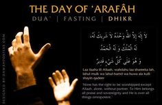 The ninth day of Dhul-Hijjah (the 12th and final month of the Islamic calendar) is the Day of 'Arafah. It is the day when pilgrims stand on the plain of 'Arafah to pray. On this day, Muslims all over the world who do not witness the annual Hajj should spend the day in fasting, in preparation for the three days festivity following 'Eid ul-Adha (the celebration marking the end of the Hajj commemorating the Prophet Ibrahim's willingness of sacrifice).