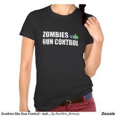 Zombies like Gun Control - 2nd Amendment T-shirt  #gun #control #zombies #like #nra #2nd #amendment #rights #weapons #progun #second #amendment #humor #funny