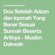 Doa Setelah Adzan dan Iqomah Yang Benar Sesuai Sunnah Beserta Artinya - Muslim Dakwah