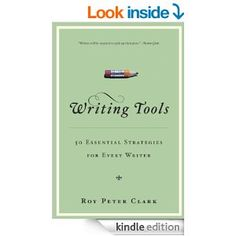 Amazon.com: Writing Tools: 50 Essential Strategies for Every Writer eBook: Roy Peter Clark: Kindle Store