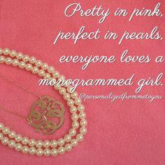 Pretty in pink, perfect in pearls, everyone loves a monogrammed girl.    Kayla this is all you.....