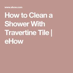 How To Clean A Shower With Travertine Tile