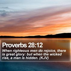 Proverbs 28:12   When righteous men do rejoice, there is great glory: but when the wicked rise, a man is hidden. (KJV)   #Vine #Images #TeamJesus #DailyBibleVerse   http://www.bible-sms.com/