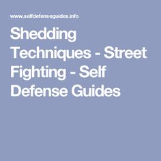 Shedding Techniques - Street Fighting - Self Defense Guides