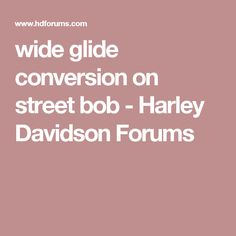 wide glide conversion on street bob - Harley Davidson Forums