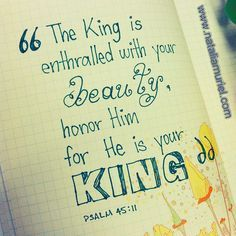 """Beth Moore Siesta Scripture - Verse 3 """"The King is enthralled with your beauty, honor Him for He is your King"""" - Psalm Bible Verses Quotes Inspirational, Scripture Verses, Bible Quotes, Me Quotes, Beauty Quotes, Scriptures, Beth Moore, Bible Verses About Beauty, Psalm 45"""