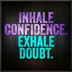 inhale-confidence-exhale-doubt-confidence-quote.jpg