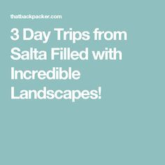 3 Day Trips from Salta Filled with Incredible Landscapes!