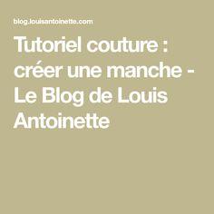 Tutoriel couture : créer une manche - Le Blog de Louis Antoinette