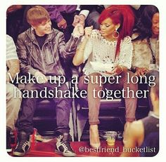 Best friend bucket list- Me and Rylie need to make up a nice long handshake!!