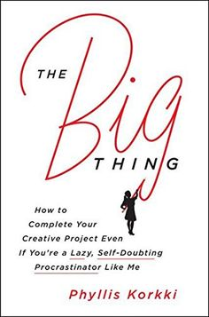 The Big Thing: How to Complete Your Creative Project Even…