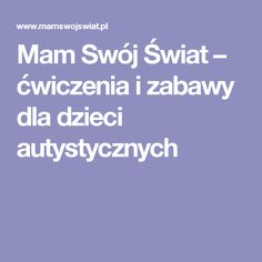 Mam Swój Świat – ćwiczenia i zabawy dla dzieci autystycznych Asd, Kindergarten, Teaching, Education, Speech Language Therapy, Therapy, Kindergartens, Onderwijs, Learning