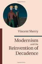 Modernism and the Reinvention of Decadence - In this major new book, Vincent Sherry reveals a fresh continuity in literary history. He traces the idea of decadence back to key events from the failures of the French Revolution to the cataclysm of the Great War. This powerful work of literary criticism and literary history encompasses a rich trajectory that begins with an exposition of the English Romantic poets and ends with a re-evaluation of modernists as varied as W. B. Yeats, Henry James