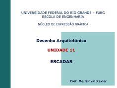 UNIVERSIDADE FEDERAL DO RIO GRANDE – FURG ESCOLA DE ENGENHARIA NÚCLEO DE EXPRESSÃO GRÁFICA Desenho Arquitetônico UNIDADE 11 ESCADAS Prof. Me. Sinval Xavier