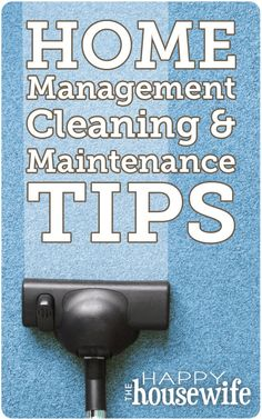 Dozens of Home Management, Cleaning & Maintenance Tips | The Happy Housewife