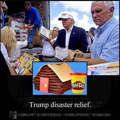 Thanks for nothing, Don the Con! Play-Doh!? He was ask to wait from coming until relief works had time to BABYSIT TRUMP!!