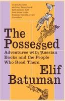 The Possessed: Adventures with Russian Books and the People Who Read Them  by Elif Batuman    £8.99    A playful, enormously ambitious work that knits travel writing, observational humour and literary criticism into an engaging account of one woman's love affair with Russian literature.