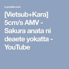 [Vietsub+Kara] 5cm/s AMV - Sakura anata ni deaete yokatta - YouTube