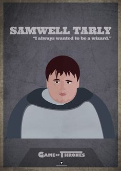 """Game of Thrones. Samwell Tarly """"I always wanted to be a wizard"""""""
