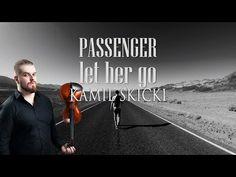 Passenger - Let Her Go (Kamil Skicki, Violin Cover) - YouTube
