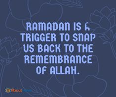 Ramadan reminds us to snap back to the remembrance of Allah.