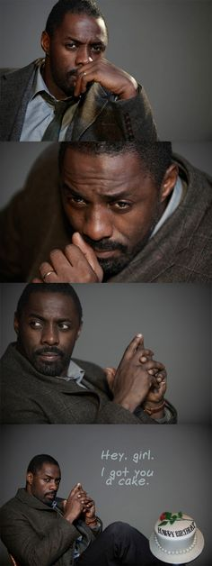 series of actor Idris Elba, a middle-aged extremely handsome black man, in promotional pix for his television series 'Luther'; in the final image I have photoshopped in an image of a cake and the words 'Hey, girl. I got you a cake.'