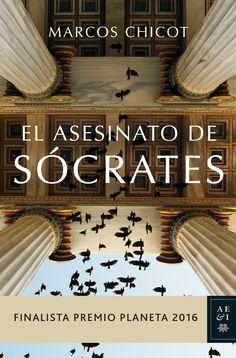 Finalista Premio Planeta año 2016. El asesinato de Socrates. Autor: Marcos Chicot (epub en el drive) New Books, Good Books, Books To Read, Socrates, Book Lists, Book Lovers, Reading, Movie Scripts, Kindle