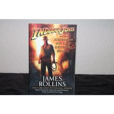 Indiana Jones and the Kingdom of the Crystal Skull - James Rollins - Paperback