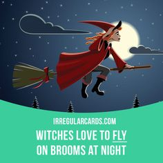 """Fly"" means to move through the air. Example: Witches love to fly on brooms at night."