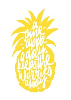 A pineapple a day keeps the worries away!