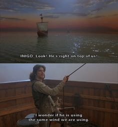 """""""I wonder if he is using the same wind we are using."""" (The Princess Bride)"""